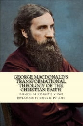 George MacDonald s Transformational Theology of the Christian Faith