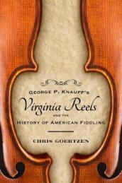George P. Knauff s Virginia Reels and the History of American Fiddling