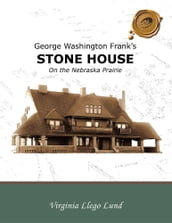 George Washington Frank s Stone House on the Nebraska Prairie