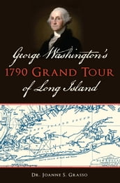 George Washington s 1790 Grand Tour of Long Island