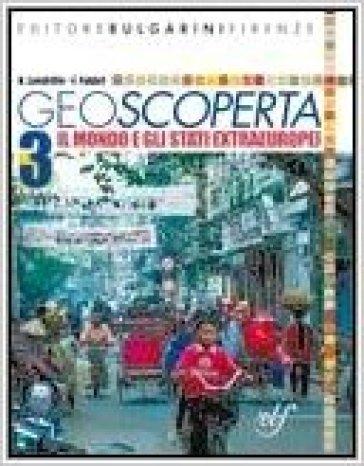 Geoscoperta. Per la Scuola media. Con CD-ROM. 3.Il mondo e gli Stati extaeuropei - Antonio Londrillo   Kritjur.org