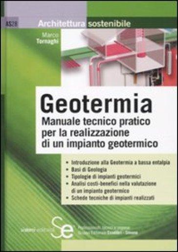 Geotermia. Manuale tecnico pratico per la realizzazione di un impianto geotermico - Marco Tornaghi pdf epub