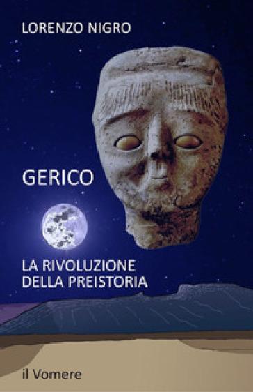 Gerico. La rivoluzione della preistoria - Lorenzo Nigro |