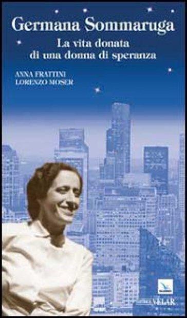 Germana Sommaruga. La vita donata di una donna di speranza - Anna Frattini  