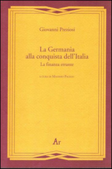 La Germania alla conquista dell'Italia. La finanza errante - Giovanni Preziosi |