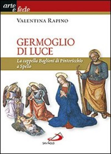 Germoglio di luce. La cappella Baglioni di Pintoricchio a Spello - Valentina Rapino | Ericsfund.org