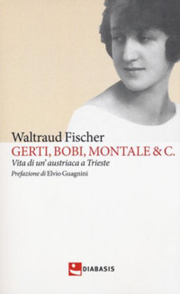 Gerti, Bobi, Montale & C. Vita di un'austriaca a Trieste - Waltraud Fischer pdf epub