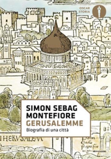 Gerusalemme. Biografia di una città - Simon Sebag Montefiore  