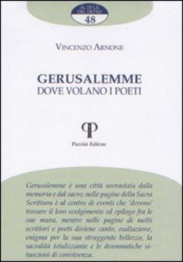 Gerusalemme. Dove volano i poeti - Vincenzo Arnone |