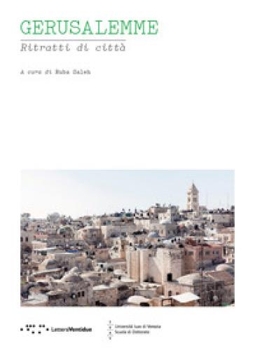 Gerusalemme. Ritratti di città - Saleh Ruba |