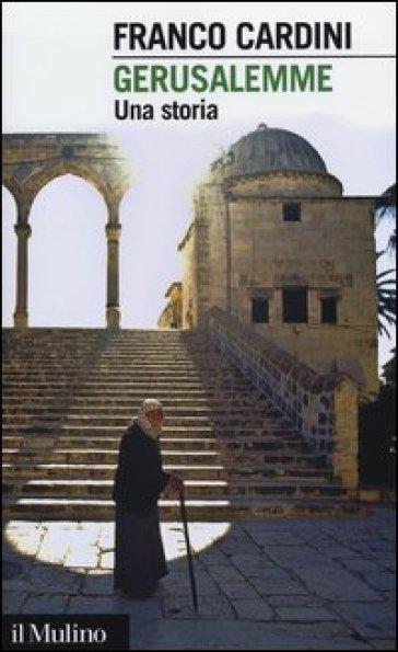 Gerusalemme. Una storia - Franco Cardini |