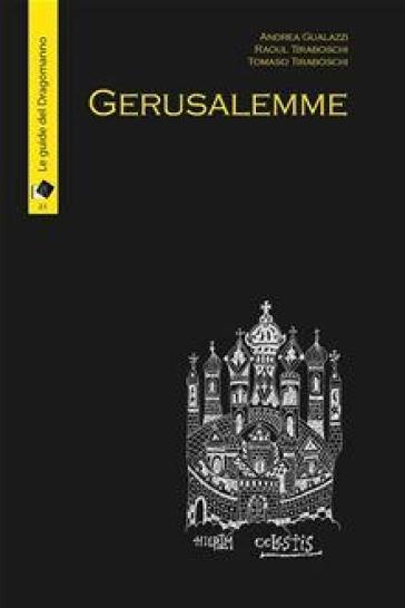 Gerusalemme. L'incanto della città vecchia, loghi nascosti e segreti - Andrea Gualazzi | Rochesterscifianimecon.com