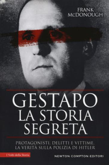 Gestapo. La storia segreta. Protagonisti, delitti e vittime. La verità sulla polizia di Hitler - Frank McDonough |