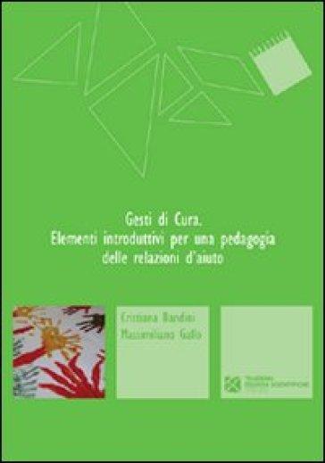Gesti di cura. Elementi introduttivi per una pedagogia delle relazioni d'aiuto - Cristiana Bandini | Rochesterscifianimecon.com