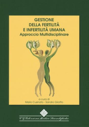 Gestione della fertilità e infertilità umana. Approccio multidisciplinare - M. Cusinato  