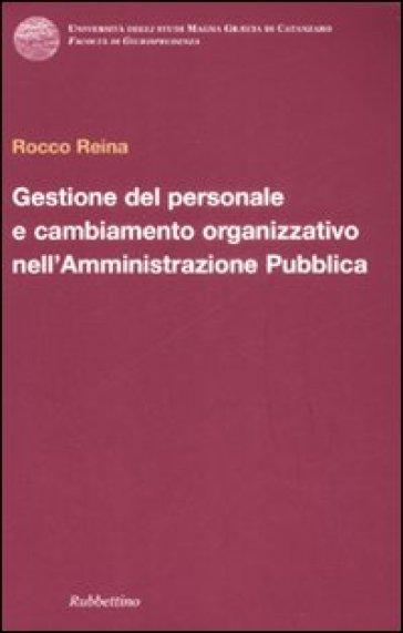Gestione del personale e cambiamento organizzativo nell'amministrazione pubblica - Rocco Reina | Jonathanterrington.com