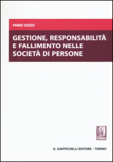 Gestione, responsabilità e fallimento nelle società di persone - Fabio Iozzo  