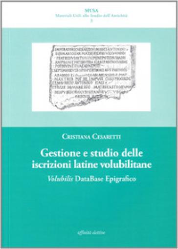 Gestione e studio delle iscrizioni latine volubilitane. Volubilis database epigrafico. Con CD-ROM - Cristiana Cesaretti |
