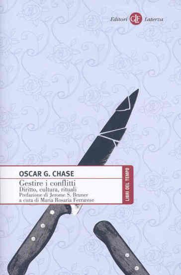 Gestire i conflitti. Diritto, cultura, rituale - Oscar G. Chase | Jonathanterrington.com