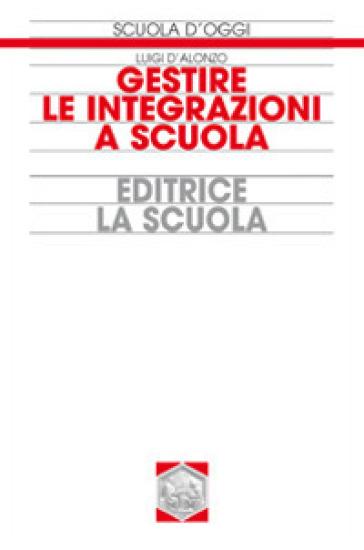 Gestire le integrazioni a scuola - Luigi D'Alonzo |