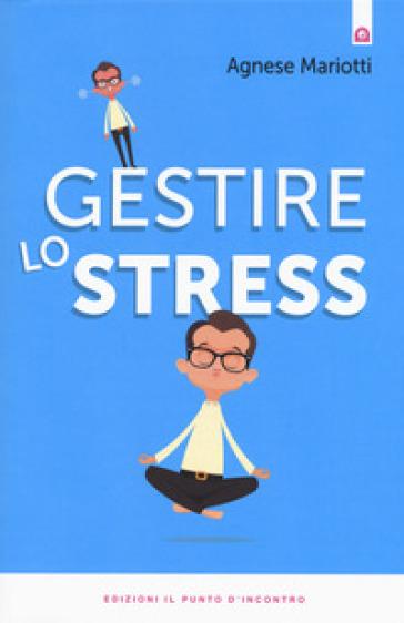 Gestire lo stress - Agnese Mariotti  