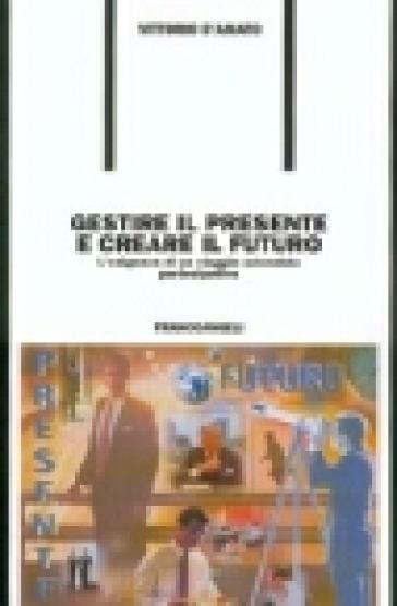 Gestire il presente e creare il futuro. L'esigenza di un viaggio aziendale partecipativo - Vittorio D'Amato | Thecosgala.com