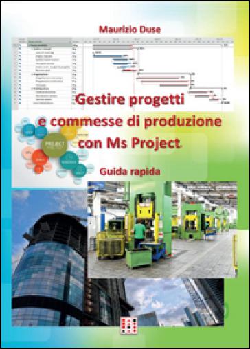 Gestire progetti e commesse di produzione con Ms Project - Maurizio Duse   Thecosgala.com