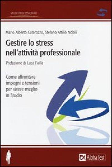 Gestire lo stress nell'attività professionale - M. Alberto Catarozzo |