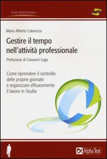 Gestire il tempo nell'attività professionale - Mario A. Catarozzo |