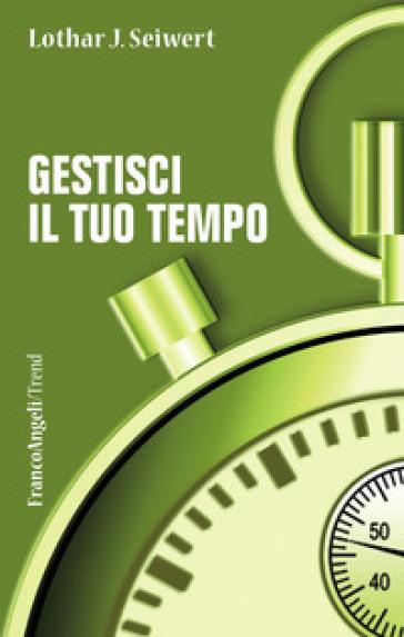 Gestisci il tuo tempo - Lothar J. Seiwert | Thecosgala.com