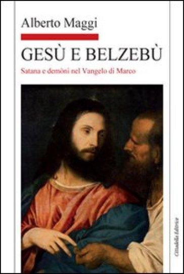 Gesù e Belzebù. Satana e demòni nel vangelo di Marco - Alberto Maggi pdf epub