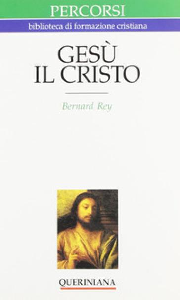 Gesù il Cristo. Dio assume un volto - Bernard Rey | Kritjur.org