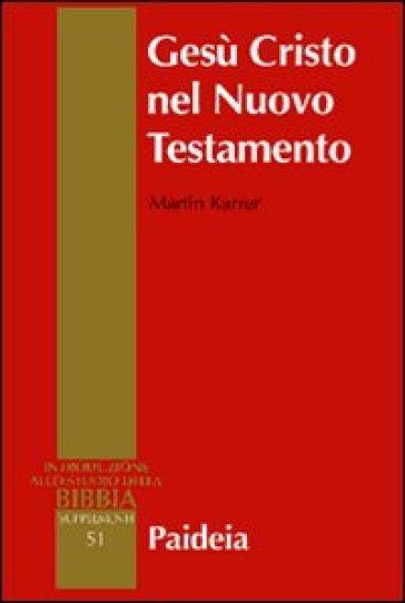 Gesù Cristo nel Nuovo Testamento - Martin Karrer |