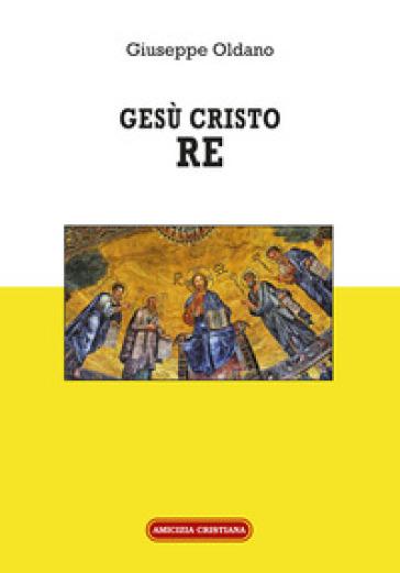 Gesù Cristo Re - Giuseppe Oldano |