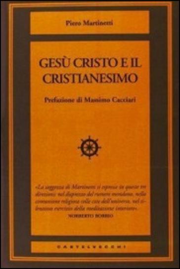 Gesù Cristo e il cristianesimo - Piero Martinetti |