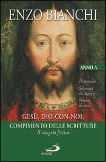 Gesù, Dio-con-noi, compimento delle Scritture. Il Vangelo festivo - Enzo Bianchi |