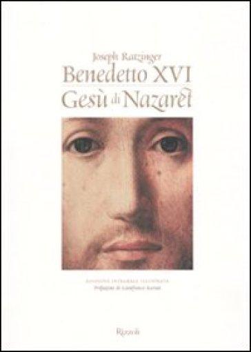 Gesù di Nazaret. Ediz. integrale illustrata - Benedetto XVI (Papa Joseph Ratzinger)   Rochesterscifianimecon.com