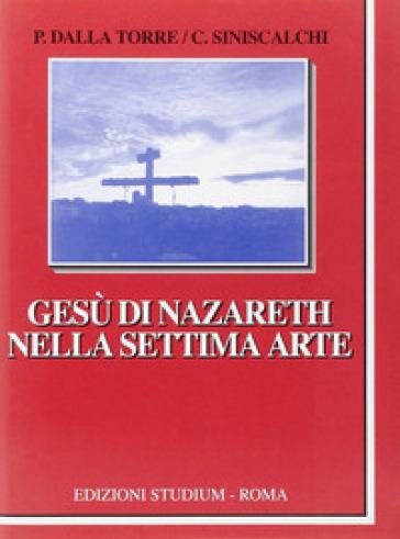 Gesù di Nazareth nella settima arte - Paola Dalla Torre |