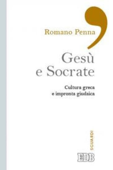 Gesù e Socrate. Cultura greca e impronta giudaica - Romano Penna |