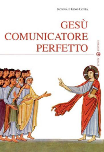 Gesù comunicatore perfetto - Rosina Costa | Rochesterscifianimecon.com