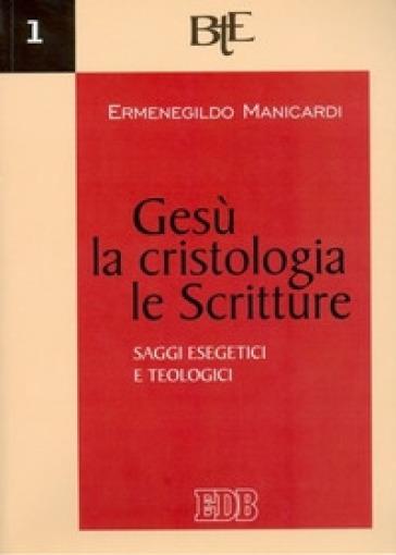 Gesù, la cristologia, le Scritture. Saggi esegetici e teologici - Ermenegildo Manicardi pdf epub