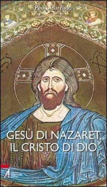 Gesù di Nazaret, il Cristo di Dio - Pedro Barrado |