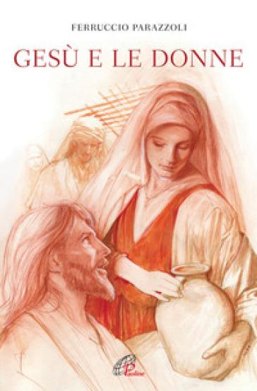 Gesù e le donne - Ferruccio Parazzoli  
