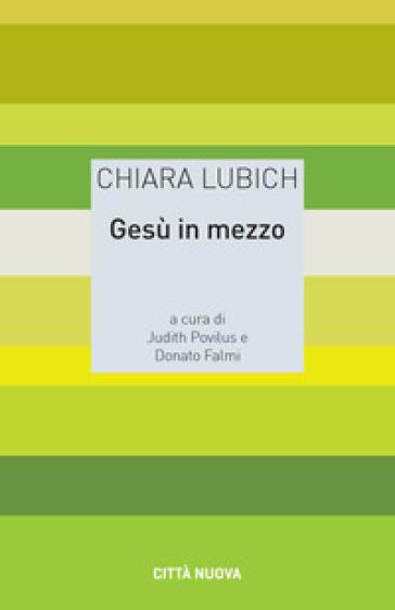 Gesù in mezzo - Chiara Lubich | Thecosgala.com