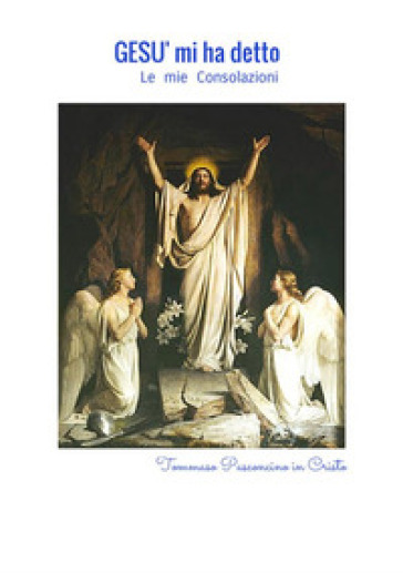 Gesù mi ha detto. Le mie consolazioni - TOMMASO PASCONCINO |