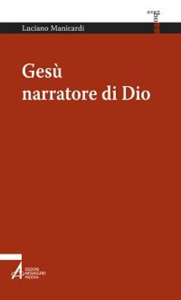 Gesù narratore di Dio - Luciano Manicardi | Kritjur.org