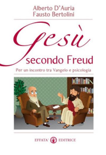 Gesù secondo Freud. Per un incontro tra Vangelo e psicologia - Fausto Bertolini | Rochesterscifianimecon.com