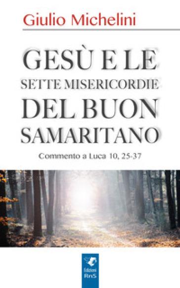 Gesù e le sette misericordie del buon samaritano - Giulio Michelini |