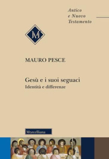 Gesù e i suoi seguaci. Identità e differenze - Mauro Pesce |