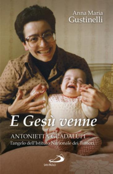 E Gesù venne. Antonietta Guadalupi, l'angelo dell'Istituto Nazionale dei Tumori - Anna Maria Giustinelli   Kritjur.org